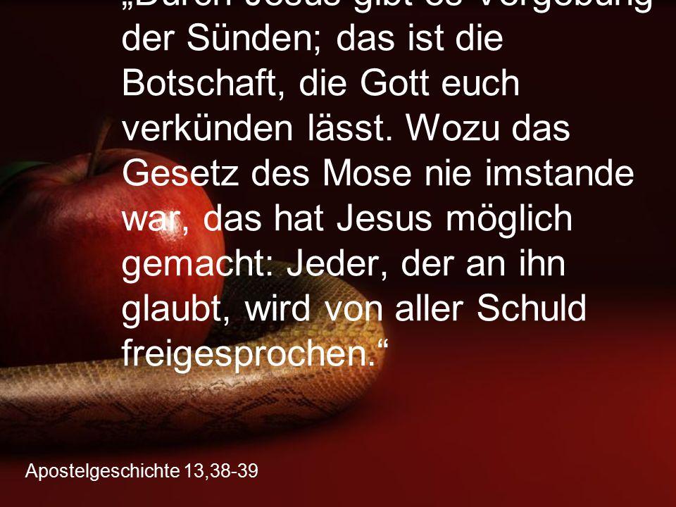 """Apostelgeschichte 13,38-39 """"Durch Jesus gibt es Vergebung der Sünden; das ist die Botschaft, die Gott euch verkünden lässt. Wozu das Gesetz des Mose n"""