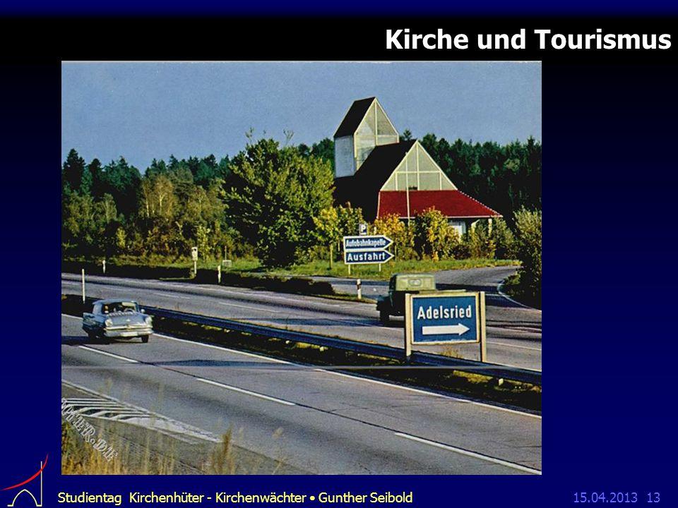 15.04.2013Studientag Kirchenhüter - Kirchenwächter Gunther Seibold13 Kirche und Tourismus