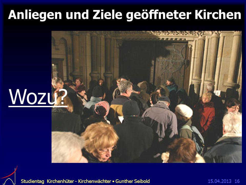 15.04.2013Studientag Kirchenhüter - Kirchenwächter Gunther Seibold16 Anliegen und Ziele geöffneter Kirchen Wozu