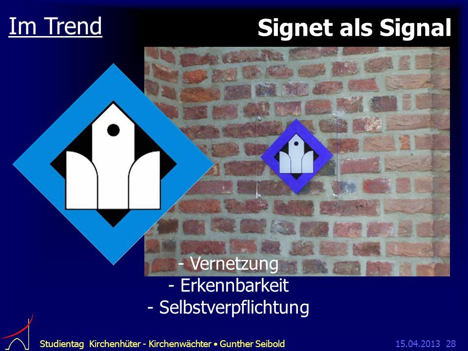 15.04.2013Studientag Kirchenhüter - Kirchenwächter Gunther Seibold28 Signet als Signal Im Trend - Vernetzung - Erkennbarkeit - Selbstverpflichtung