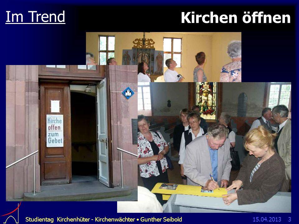 15.04.2013Studientag Kirchenhüter - Kirchenwächter Gunther Seibold3 Kirchen öffnen Im Trend