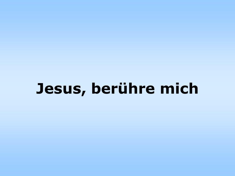 Jesus, berühre mich