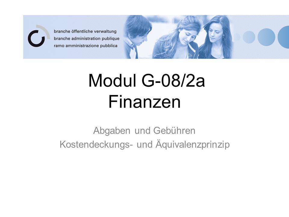 Modul G-08/2a Finanzen Abgaben und Gebühren Kostendeckungs- und Äquivalenzprinzip