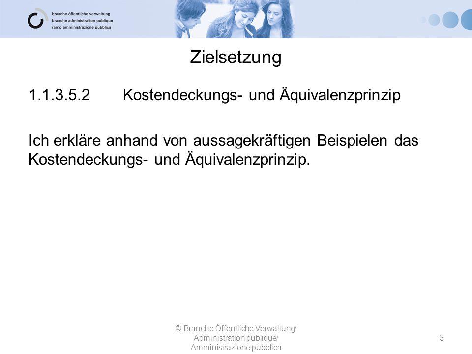 Zielsetzung 1.1.3.5.2Kostendeckungs- und Äquivalenzprinzip Ich erkläre anhand von aussagekräftigen Beispielen das Kostendeckungs- und Äquivalenzprinzi