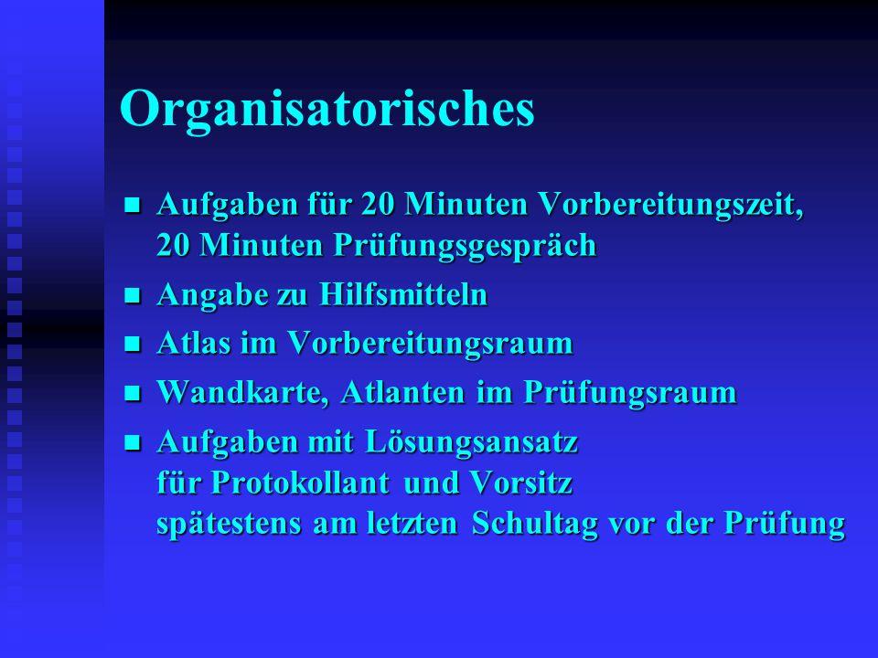 Organisatorisches Aufgaben für 20 Minuten Vorbereitungszeit, 20 Minuten Prüfungsgespräch Aufgaben für 20 Minuten Vorbereitungszeit, 20 Minuten Prüfung