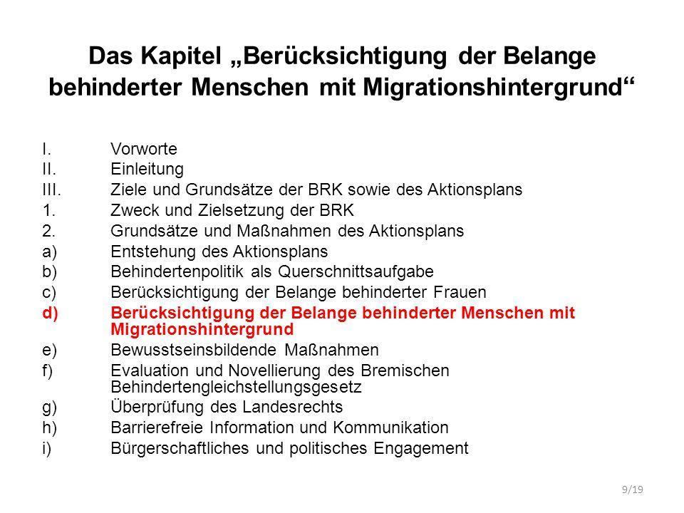 """Das Kapitel """"Berücksichtigung der Belange behinderter Menschen mit Migrationshintergrund – Eine Aussage über die Zahl von Migrantinnen und Migranten mit einer Schwerbehinderung kann nicht erfolgen, da es in diesem Bereich seitens des Statistischen Landesamtes keine Erhebungen gibt."""