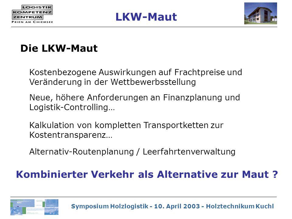 Symposium Holzlogistik - 10. April 2003 - Holztechnikum Kuchl Die LKW-Maut Kostenbezogene Auswirkungen auf Frachtpreise und Veränderung in der Wettbew