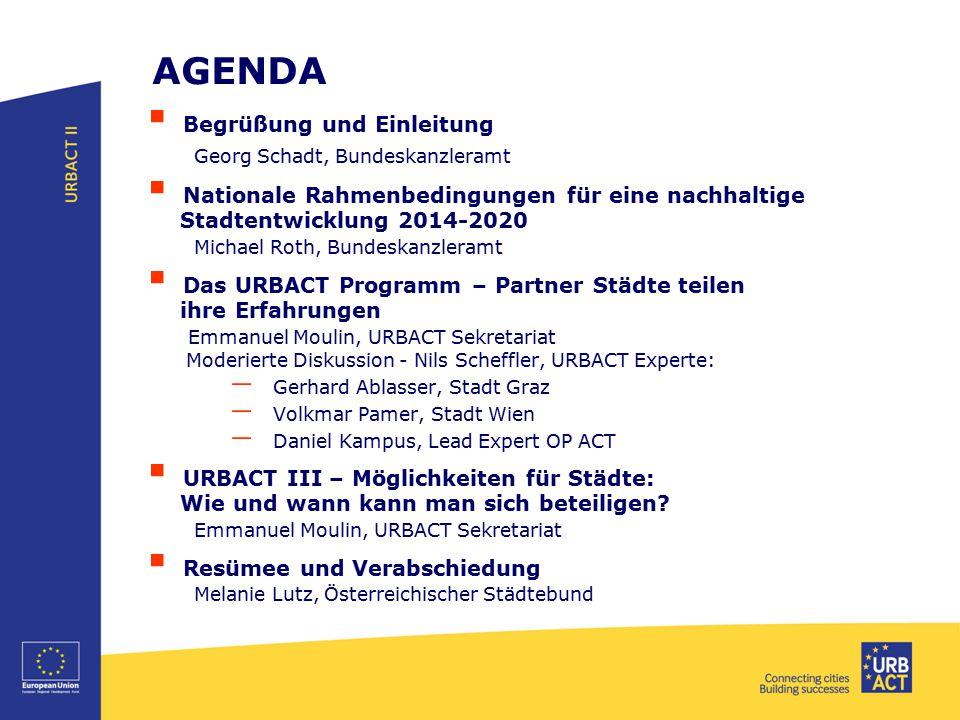  Begrüßung und Einleitung Georg Schadt, Bundeskanzleramt  Nationale Rahmenbedingungen für eine nachhaltige Stadtentwicklung 2014-2020 Michael Roth,