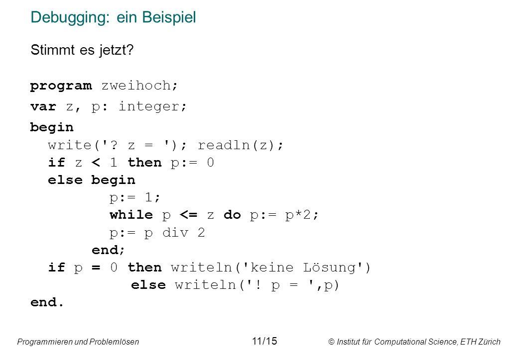 Programmieren und Problemlösen © Institut für Computational Science, ETH Zürich Debugging: ein Beispiel Stimmt es jetzt.