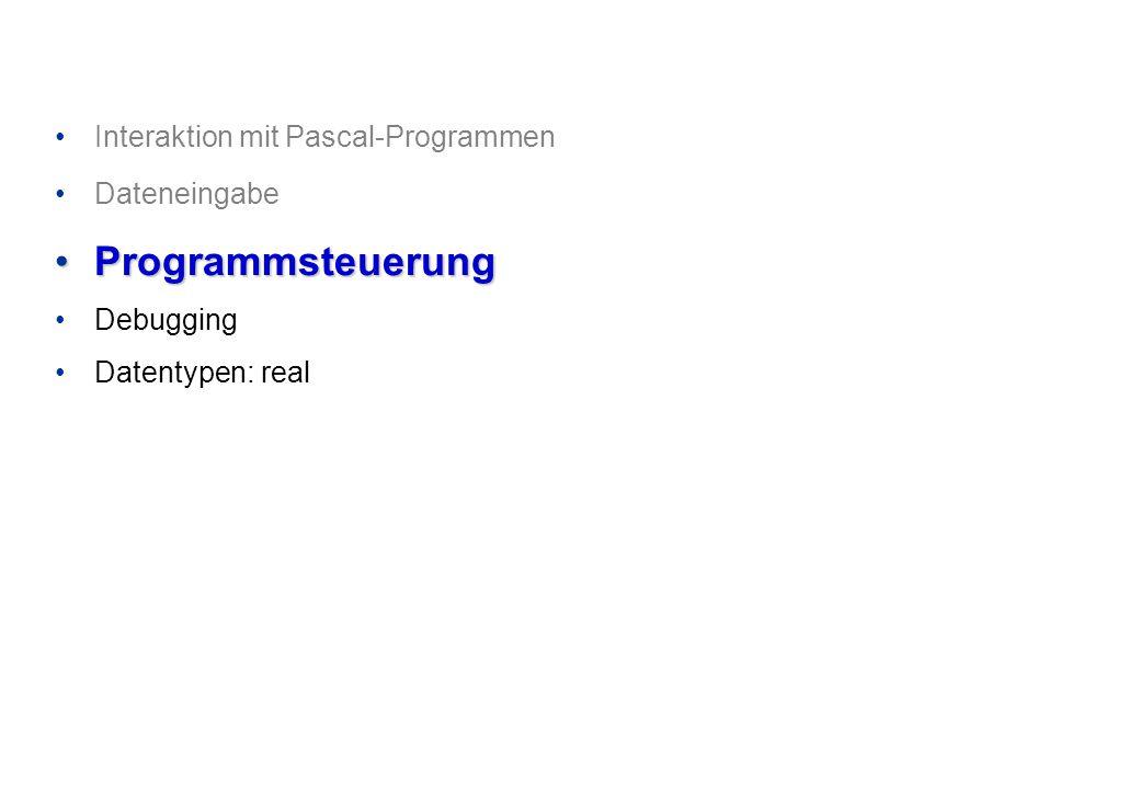 Interaktion mit Pascal-Programmen Dateneingabe ProgrammsteuerungProgrammsteuerung Debugging Datentypen: real