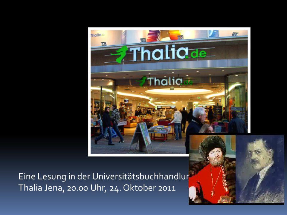 Eine Lesung in der Universitätsbuchhandlung Thalia Jena, 20.00 Uhr, 24. Oktober 2011