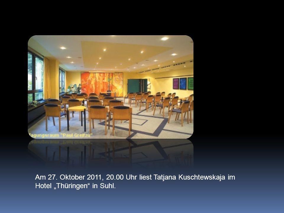 """Am 27. Oktober 2011, 20.00 Uhr liest Tatjana Kuschtewskaja im Hotel """"Thüringen in Suhl."""
