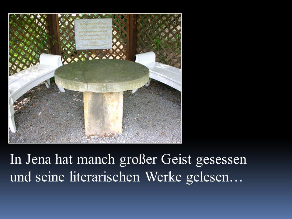 In Jena hat manch großer Geist gesessen und seine literarischen Werke gelesen…