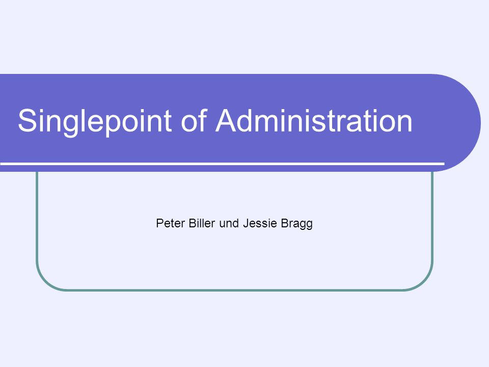 Singlepoint of Administration Peter Biller und Jessie Bragg