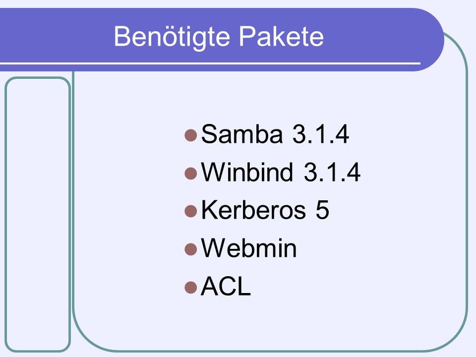 Benötigte Pakete Samba 3.1.4 Winbind 3.1.4 Kerberos 5 Webmin ACL