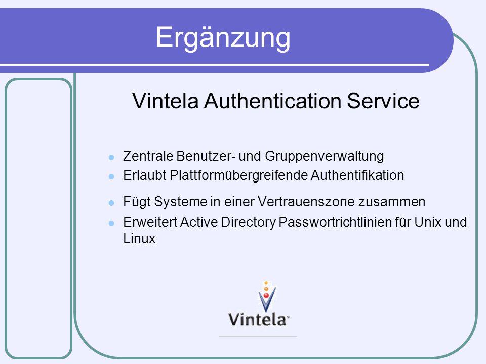 Ergänzung Vintela Authentication Service Zentrale Benutzer- und Gruppenverwaltung Erlaubt Plattformübergreifende Authentifikation Fügt Systeme in eine