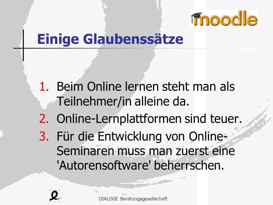 DIALOGE Beratungsgesellschaft Einige Glaubenssätze 1.Beim Online lernen steht man als Teilnehmer/in alleine da. 2.Online-Lernplattformen sind teuer. 3