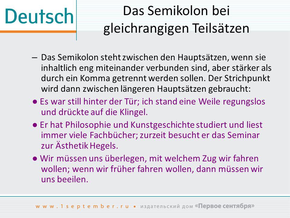 Das Semikolon vor Konjunktionen und Adverbien – Das Semikolon wird auch vor Konjunktionen oder Adverbien denn, doch, darum, daher, trotzdem, deshalb, aber, allein, deswegen usw.
