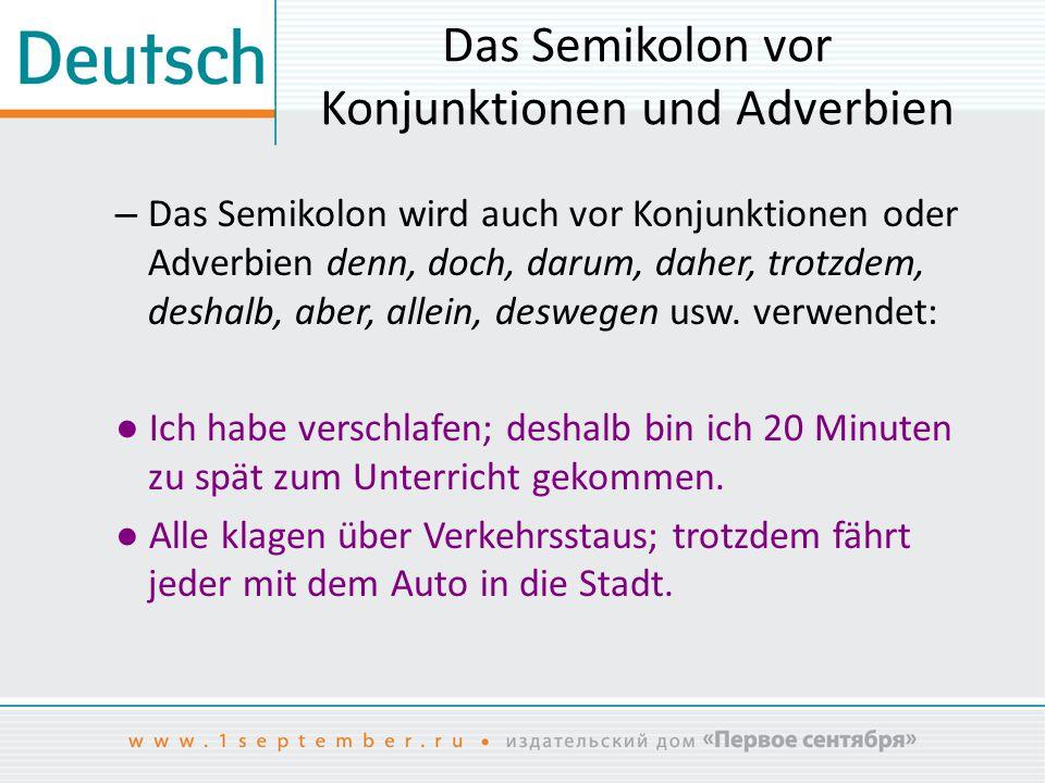 Das Semikolon vor Konjunktionen und Adverbien – Das Semikolon wird auch vor Konjunktionen oder Adverbien denn, doch, darum, daher, trotzdem, deshalb,