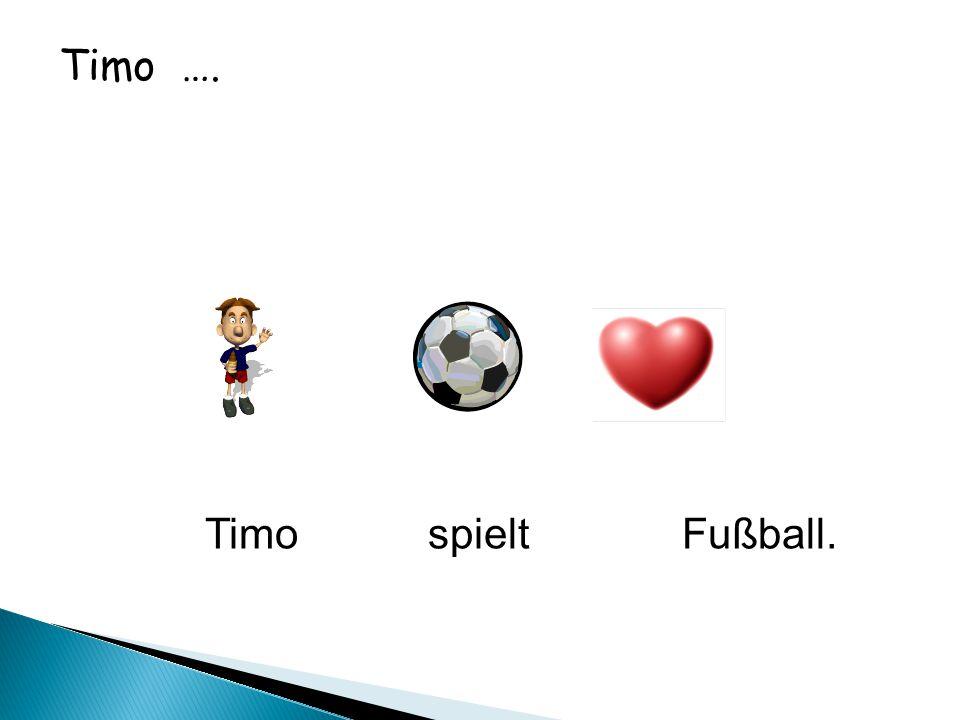 Timo …. Timo spielt Fußball. gern