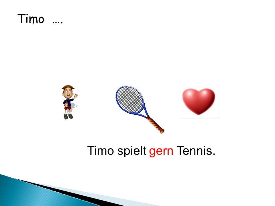 Timo …. Timo spielt gern Tennis.
