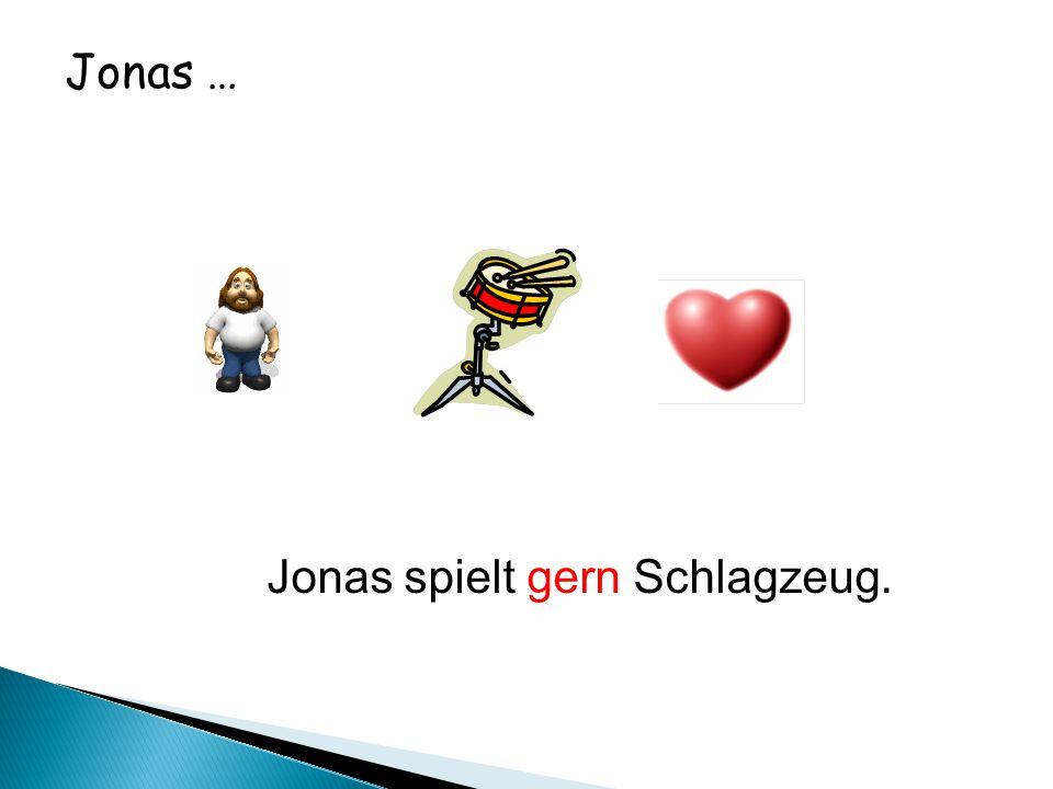 Jonas … Jonas spielt gern Schlagzeug.