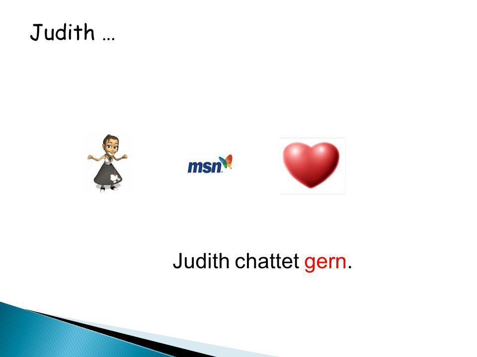 Judith … Judith chattet gern.