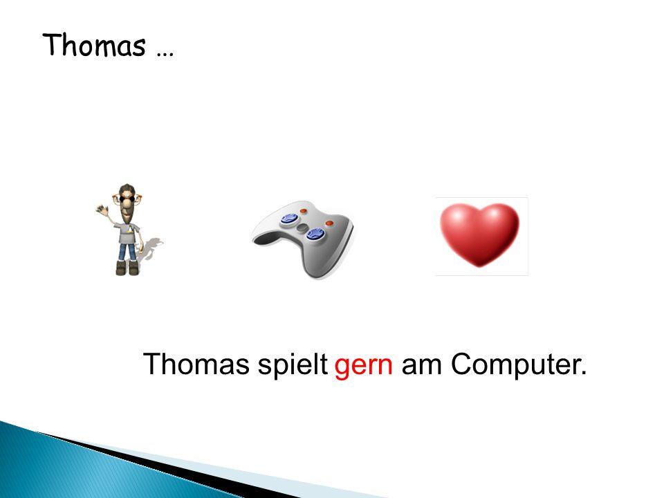 Thomas … Thomas spielt gern am Computer.