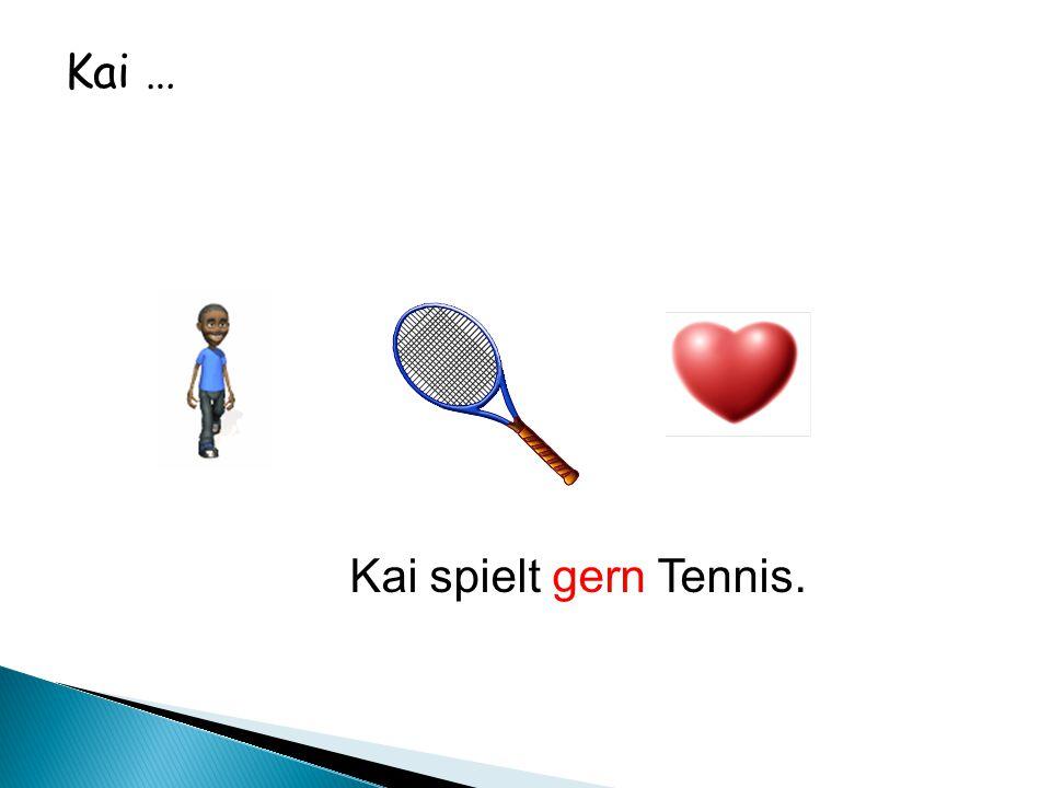 Kai … Kai spielt gern Tennis.