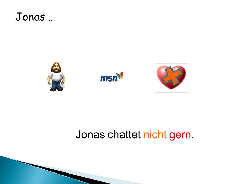 Jonas … Jonas chattet nicht gern.