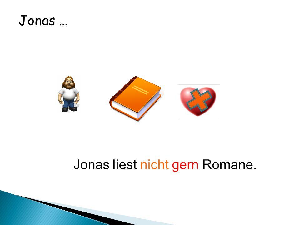 Jonas … Jonas liest nicht gern Romane.