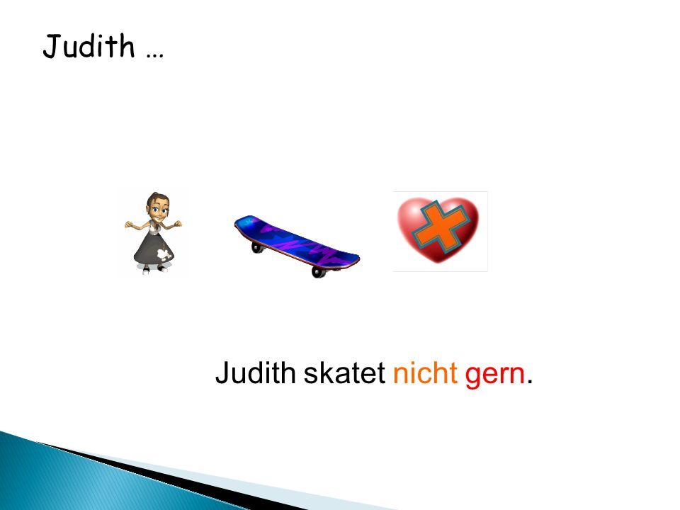 Judith … Judith skatet nicht gern.