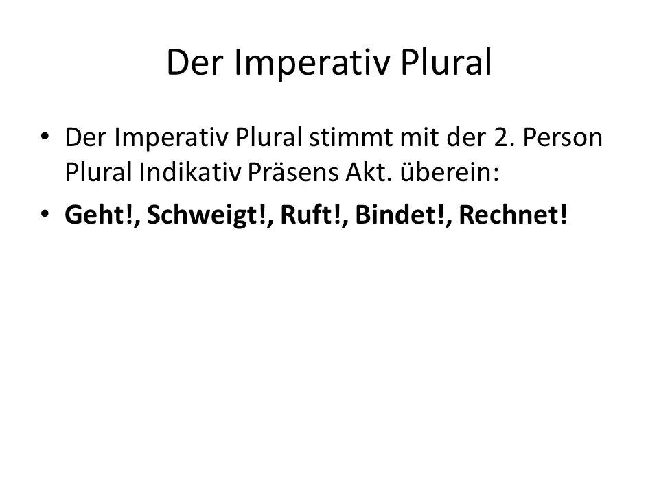 Der Imperativ Plural Der Imperativ Plural stimmt mit der 2.