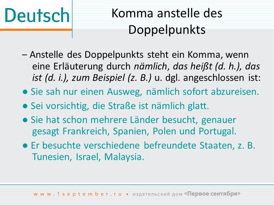 Komma anstelle des Doppelpunkts ‒ Anstelle des Doppelpunkts steht ein Komma, wenn eine Erläuterung durch nämlich, das heißt (d. h.), das ist (d. i.),