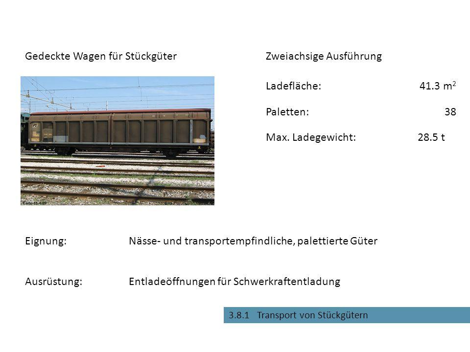3.8.1 Transport von Stückgütern Entladeöffnungen für Schwerkraftentladung Gedeckte Wagen für Stückgüter Eignung:Nässe- und transportempfindliche, palettierte Güter Max.