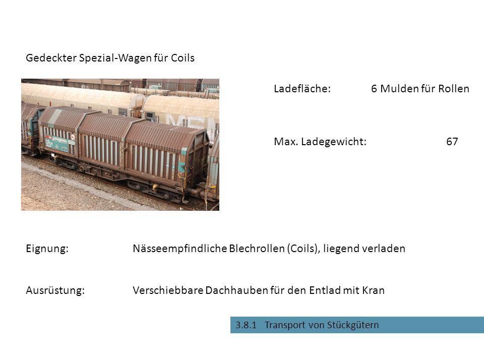 3.8.1 Transport von Stückgütern Verschiebbare Dachhauben für den Entlad mit Kran Gedeckter Spezial-Wagen für Coils Eignung:Nässeempfindliche Blechrollen (Coils), liegend verladen Max.