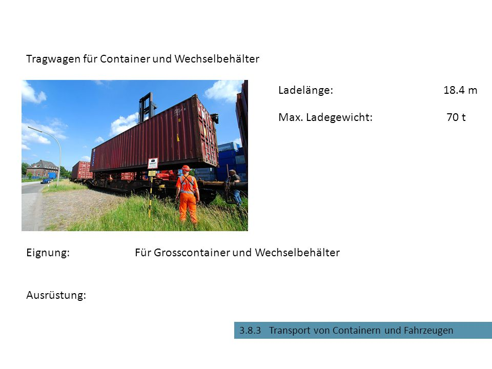 3.8.3 Transport von Containern und Fahrzeugen Tiefladewagen Eignung:Für Baumaschinen und andere, schwere Güter Max.