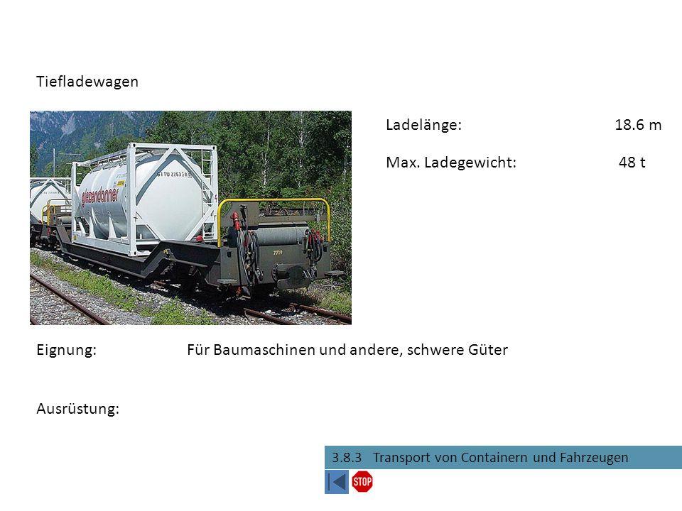 3.8.3 Transport von Containern und Fahrzeugen Tiefladewagen Eignung:Für Baumaschinen und andere, schwere Güter Max. Ladegewicht:48 t Ausrüstung: Ladel