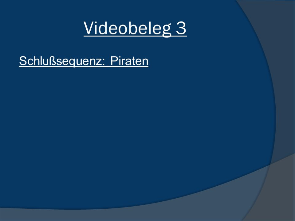 Videobeleg 3 Schlußsequenz: Piraten