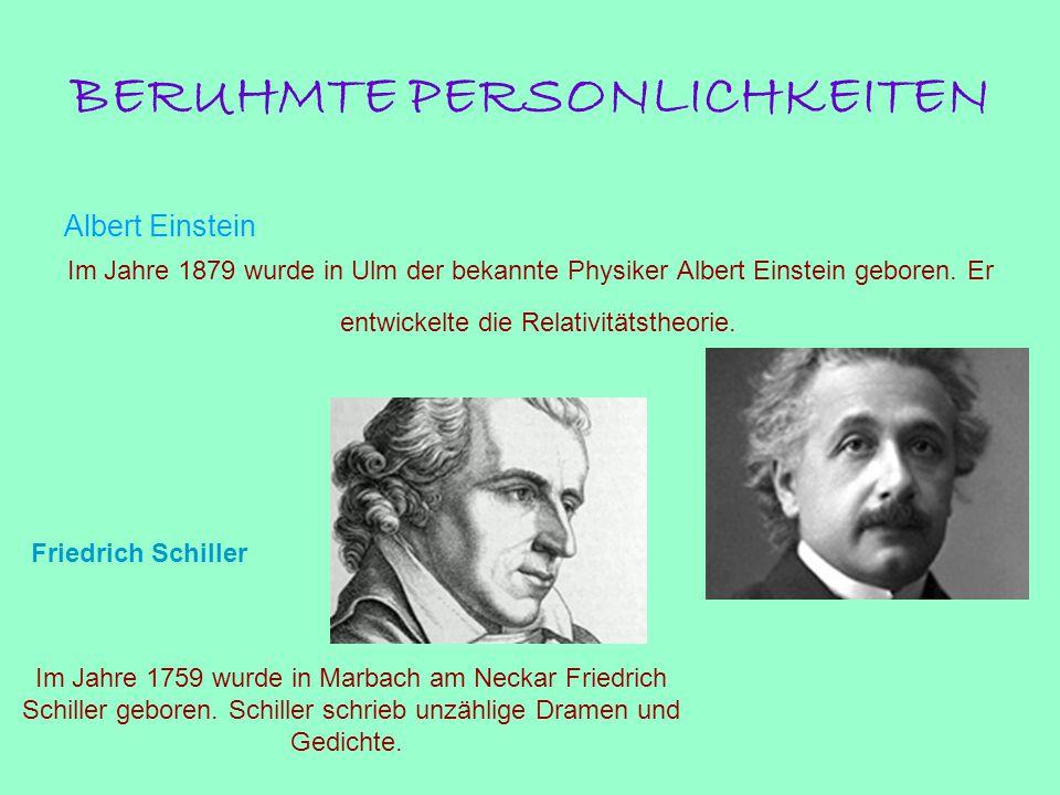 BERUHMTE PERSONLICHKEITEN Albert Einstein Im Jahre 1879 wurde in Ulm der bekannte Physiker Albert Einstein geboren. Er entwickelte die Relativitätsthe