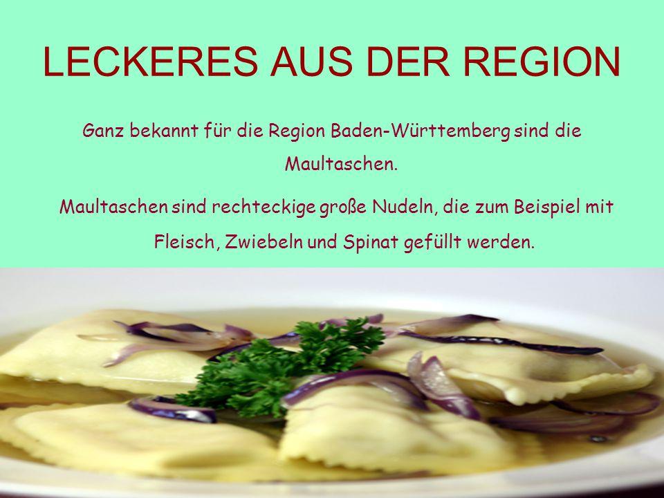 LECKERES AUS DER REGION Ganz bekannt für die Region Baden-Württemberg sind die Maultaschen. Maultaschen sind rechteckige große Nudeln, die zum Beispie