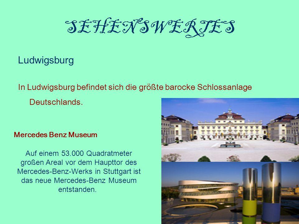 SEHENSWERTES Ludwigsburg In Ludwigsburg befindet sich die größte barocke Schlossanlage Deutschlands. Mercedes Benz Museum Auf einem 53.000 Quadratmete