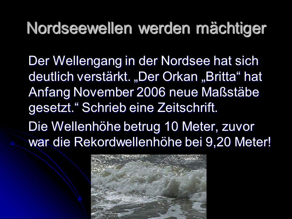 """Nordseewellen werden mächtiger Der Wellengang in der Nordsee hat sich deutlich verstärkt. """"Der Orkan """"Britta"""" hat Anfang November 2006 neue Maßstäbe g"""