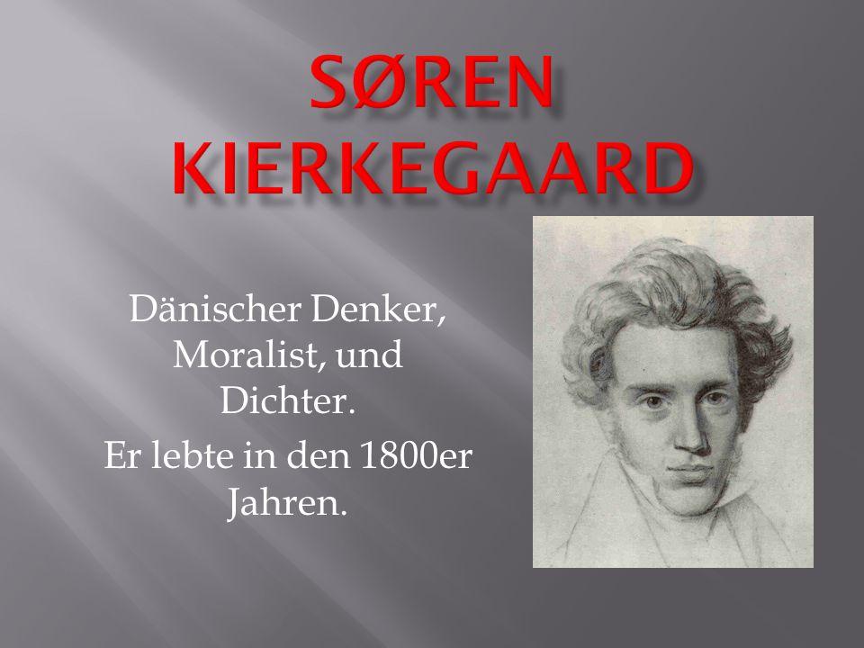 Dänischer Denker, Moralist, und Dichter. Er lebte in den 1800er Jahren.