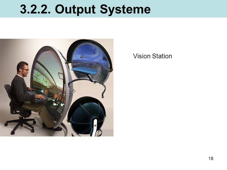 16 Vision Station 3.2.2. Output Systeme