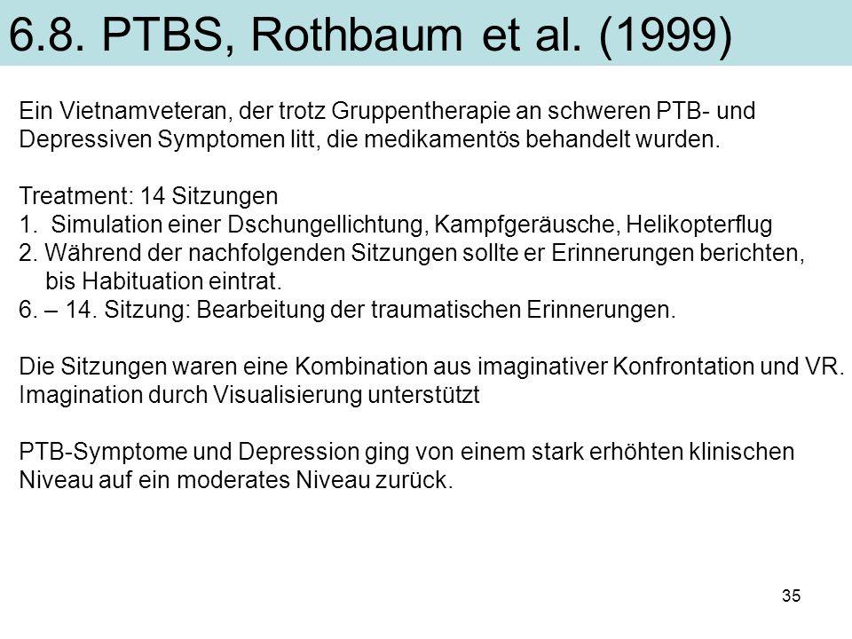35 6.8. PTBS, Rothbaum et al. (1999) Ein Vietnamveteran, der trotz Gruppentherapie an schweren PTB- und Depressiven Symptomen litt, die medikamentös b