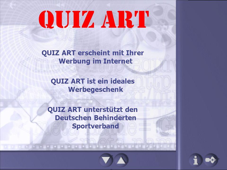 QUIZ ART QUIZ ART erscheint mit Ihrer Werbung im Internet QUIZ ART ist ein ideales Werbegeschenk QUIZ ART unterstützt den Deutschen Behinderten Sportv