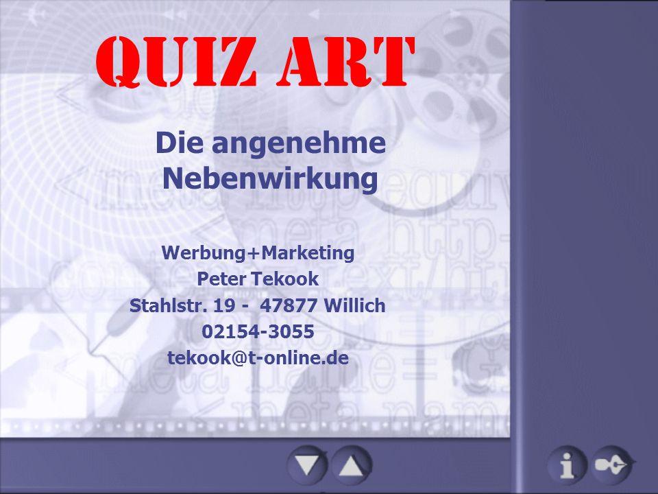 QUIZ ART Die angenehme Nebenwirkung Werbung+Marketing Peter Tekook Stahlstr. 19 - 47877 Willich 02154-3055 tekook@t-online.de