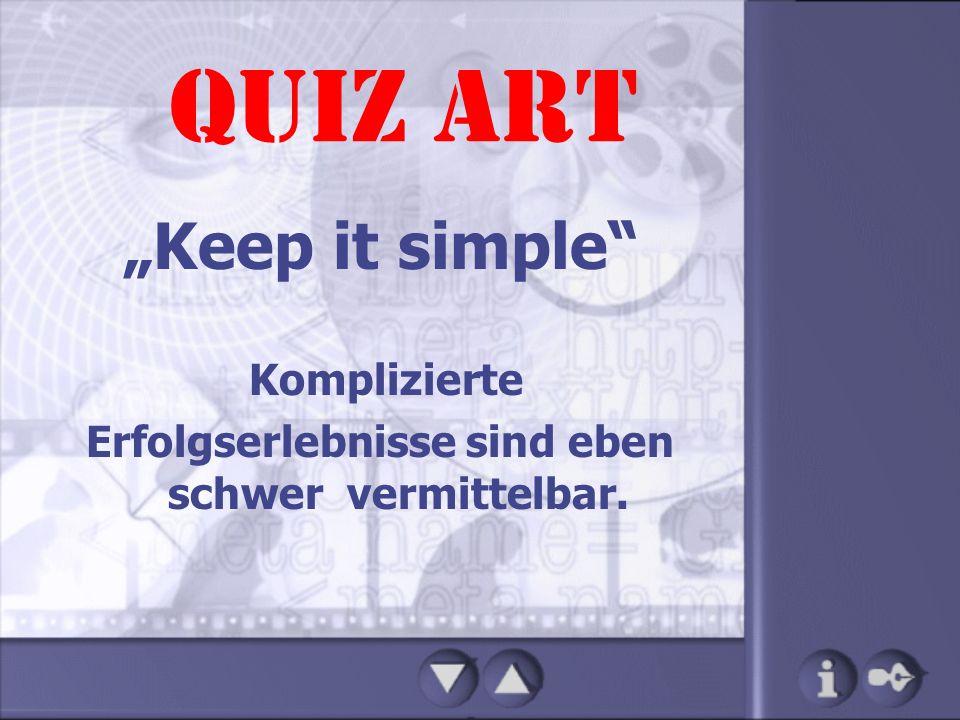 """QUIZ ART """"Keep it simple"""" Komplizierte Erfolgserlebnisse sind eben schwer vermittelbar."""