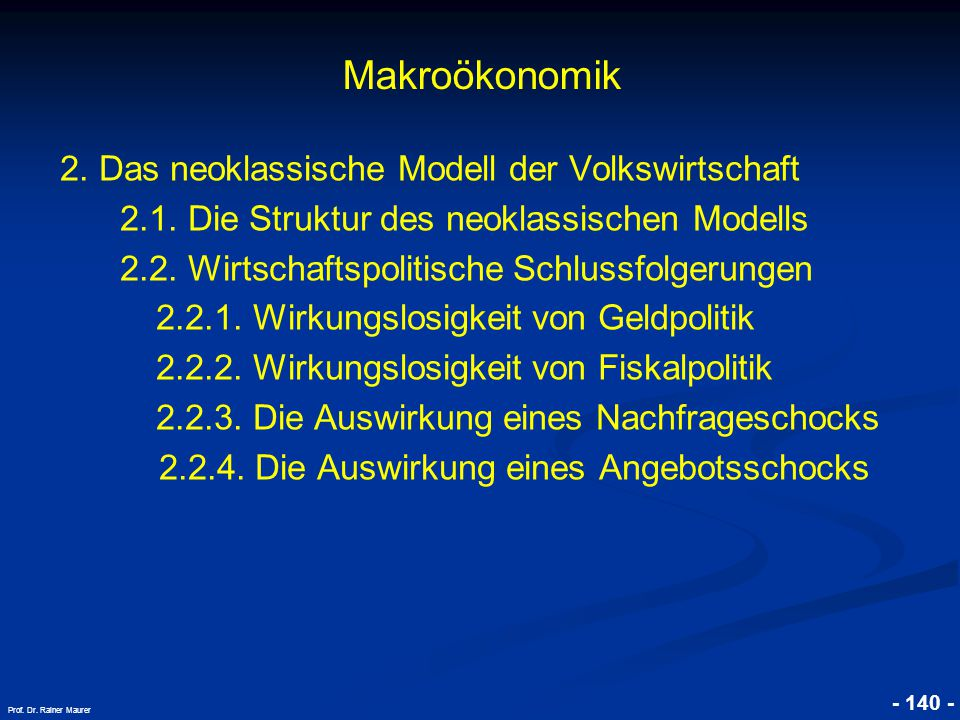 © RAINER MAURER, Pforzheim - 140 - Prof. Dr. Rainer Maurer Makroökonomik 2. Das neoklassische Modell der Volkswirtschaft 2.1. Die Struktur des neoklas